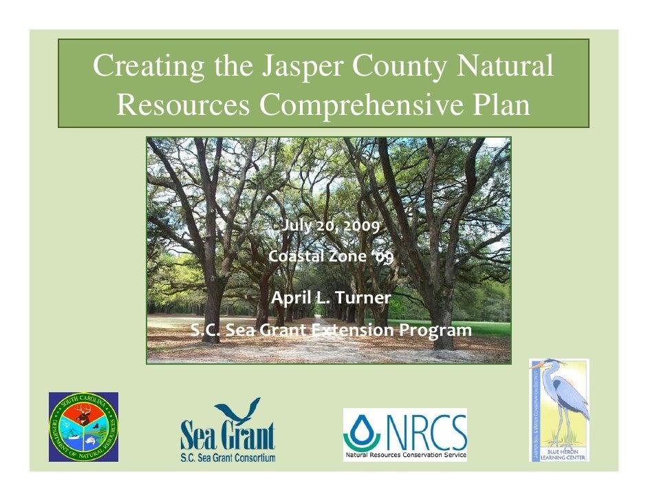 Creating the Jasper County Natural  Resources Comprehensive Plan                    July20,2009                CoastalZ...