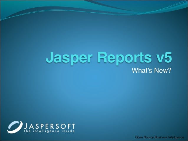 Jasper Reports v5           What's New?            Open Source Business Intelligence