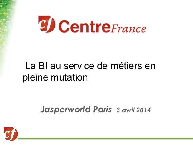 La BI au service de métiers en pleine mutation Jasperworld Paris 3 avril 2014