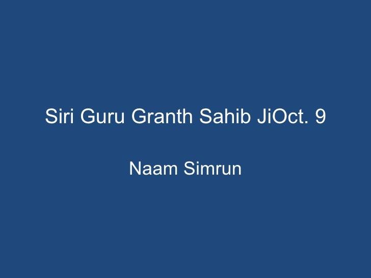 Siri Guru Granth Sahib JiOct. 9         Naam Simrun