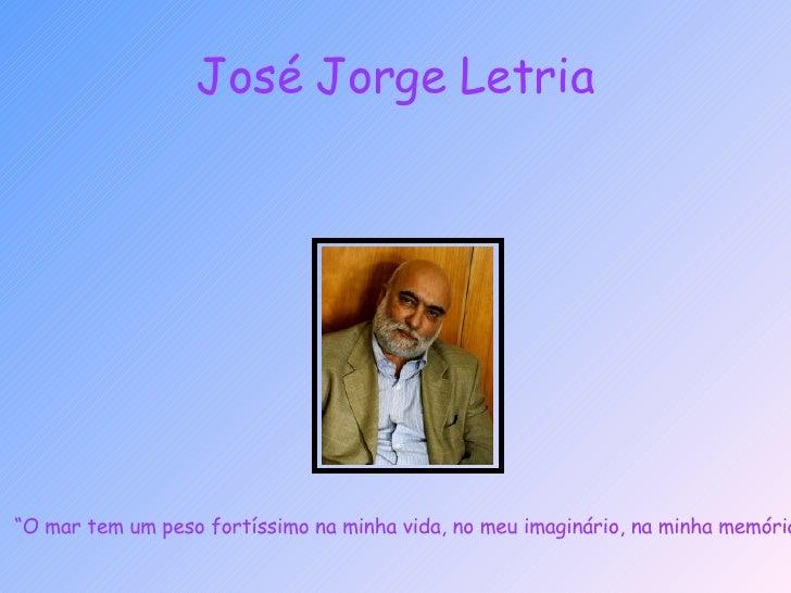 """José Jorge Letria """" O mar tem um peso fortíssimo na minha vida, no meu imaginário, na minha memória."""""""