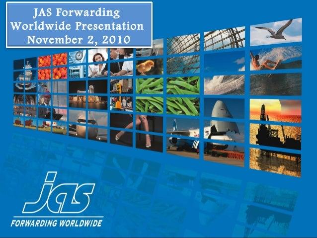 JAS Forwarding Worldwide Presentation November 2, 2010
