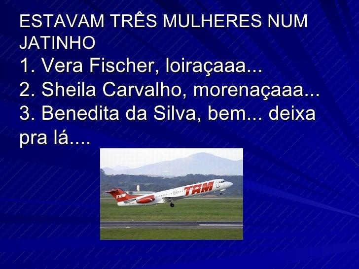 ESTAVAM TRÊS MULHERES NUM JATINHO 1. Vera Fischer, loiraçaaa... 2. Sheila Carvalho, morenaçaaa... 3. Benedita da Silva, be...