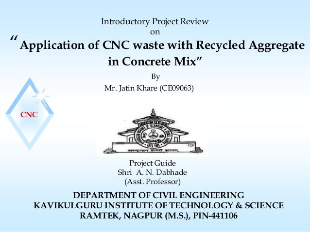 """Introductory Project Review on  """"Application of CNC waste with Recycled Aggregate in Concrete Mix"""" By Mr. Jatin Khare (CE0..."""