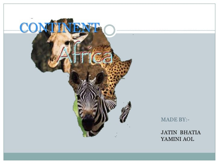 CONTINENT<br />MADE BY:-<br />JATIN  BHATIA<br />YAMINI AOL<br />