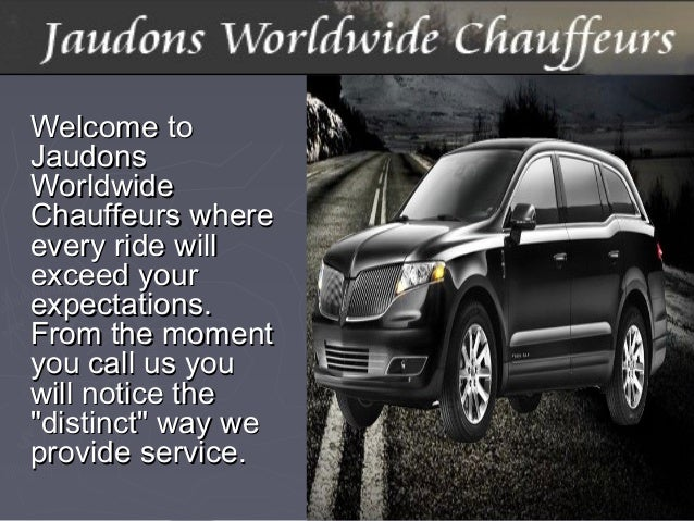 Welcome toWelcome to JaudonsJaudons WorldwideWorldwide Chauffeurs whereChauffeurs where every ride willevery ride will exc...