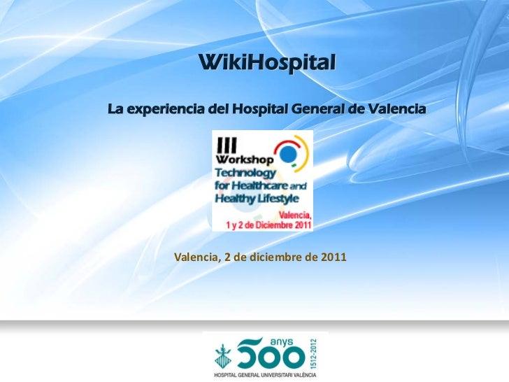 WikiHospitalLa experiencia del Hospital General de Valencia         Valencia, 2 de diciembre de 2011