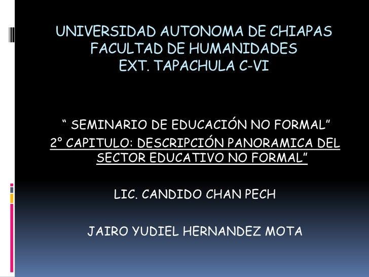 """UNIVERSIDAD AUTONOMA DE CHIAPASFACULTAD DE HUMANIDADESEXT. TAPACHULA C-VI<br />"""" SEMINARIO DE EDUCACIÓN NO FORMAL""""<br />2°..."""