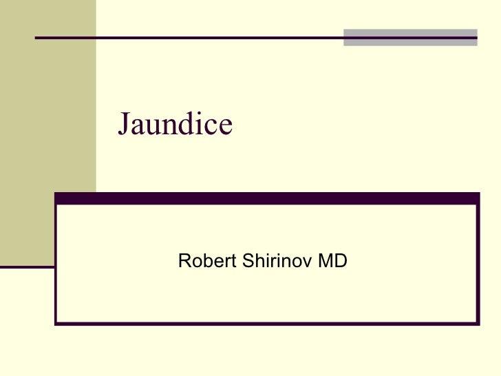 Jaundice Robert Shirinov MD