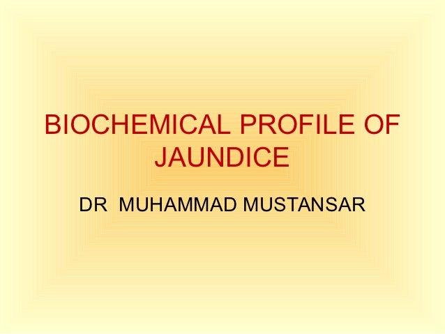 BIOCHEMICAL PROFILE OF      JAUNDICE  DR MUHAMMAD MUSTANSAR
