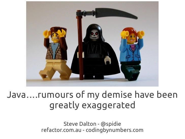 Java….rumours of my demise have been greatly exaggerated Steve Dalton - @spidie refactor.com.au - codingbynumbers.com
