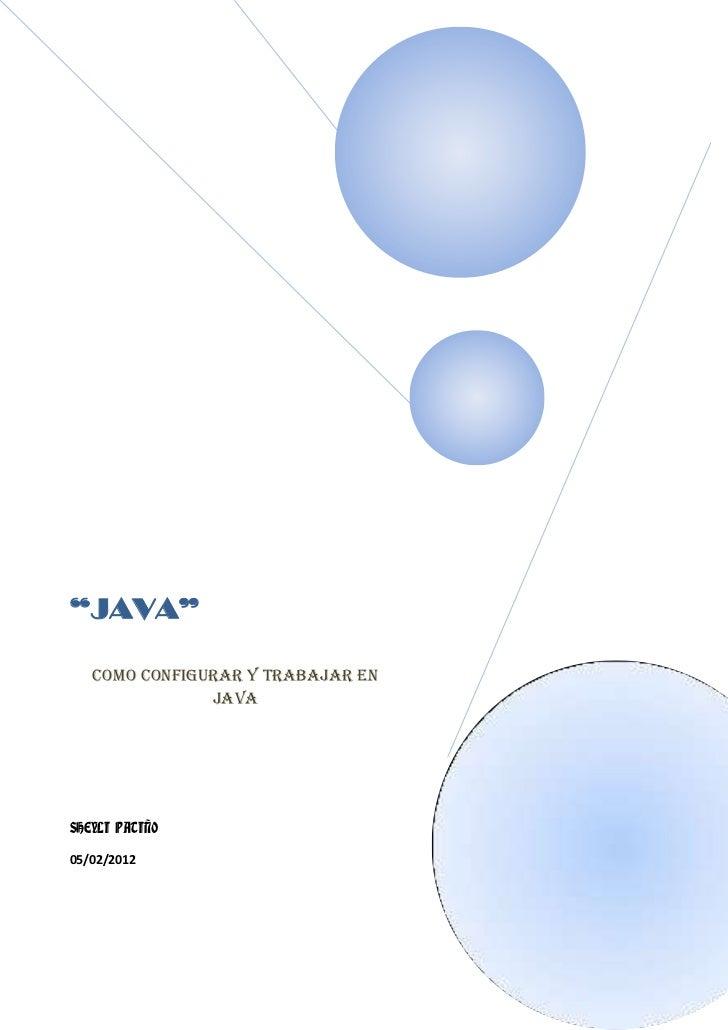 """""""JAVA""""   COMO CONFIGURAR Y TRABAJAR EN               JAVASHEYLI PATIÑO05/02/2012"""
