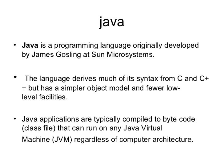 java• Java is a programming language originally developed  by James Gosling at Sun Microsystems.•    The language derives ...