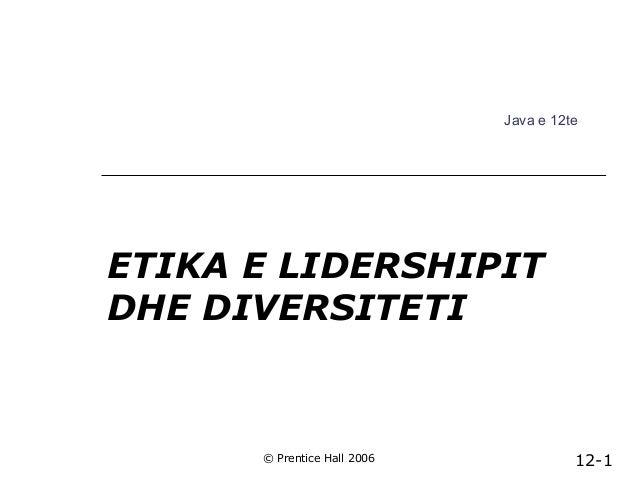 Java e 12te  ETIKA E LIDERSHIPIT DHE DIVERSITETI  © Prentice Hall 2006  12-1