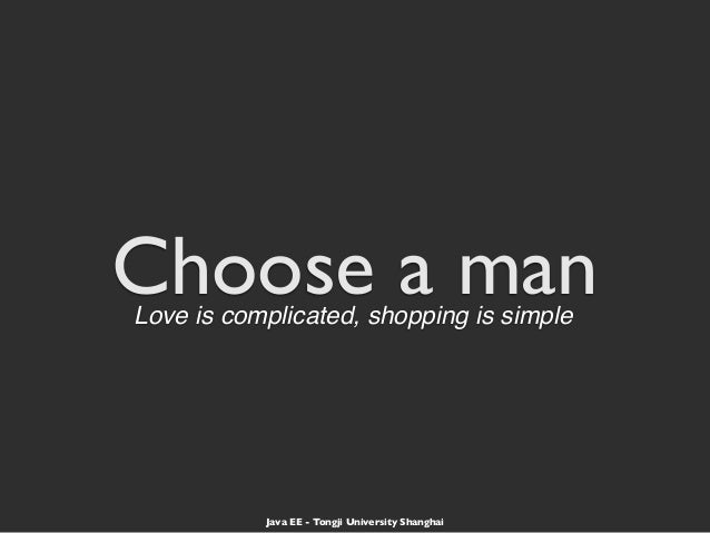 Choose a manLove is complicated, shopping is simpleJava EE - Tongji University Shanghai
