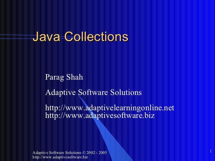Java Collections <ul><ul><li>Parag Shah </li></ul></ul><ul><ul><li>Adaptive Software Solutions </li></ul></ul><ul><ul><li>...