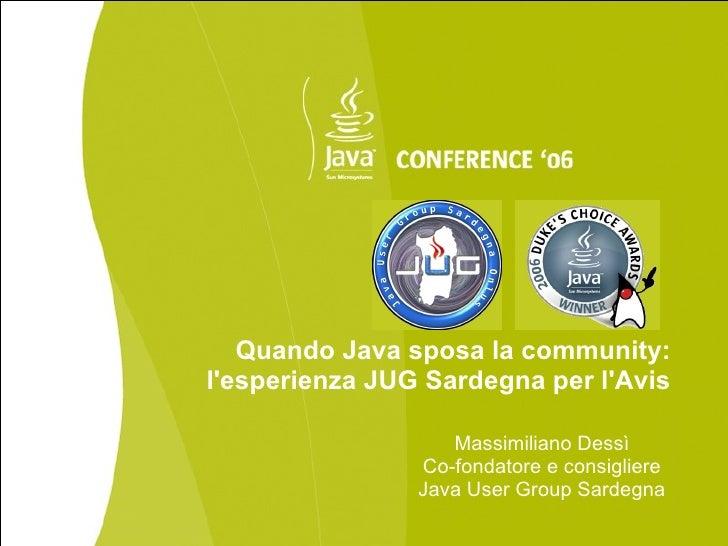 Quando Java sposa la community: l'esperienza JUG Sardegna per l'Avis                     Massimiliano Dessì               ...