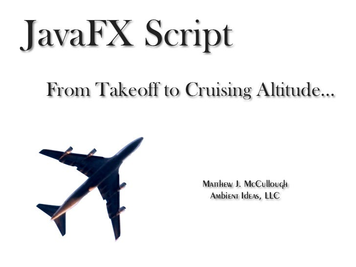 JavaFX Script  From Takeoff to Cruising Altitude...                        Matthew J. McCullough                      Ambi...