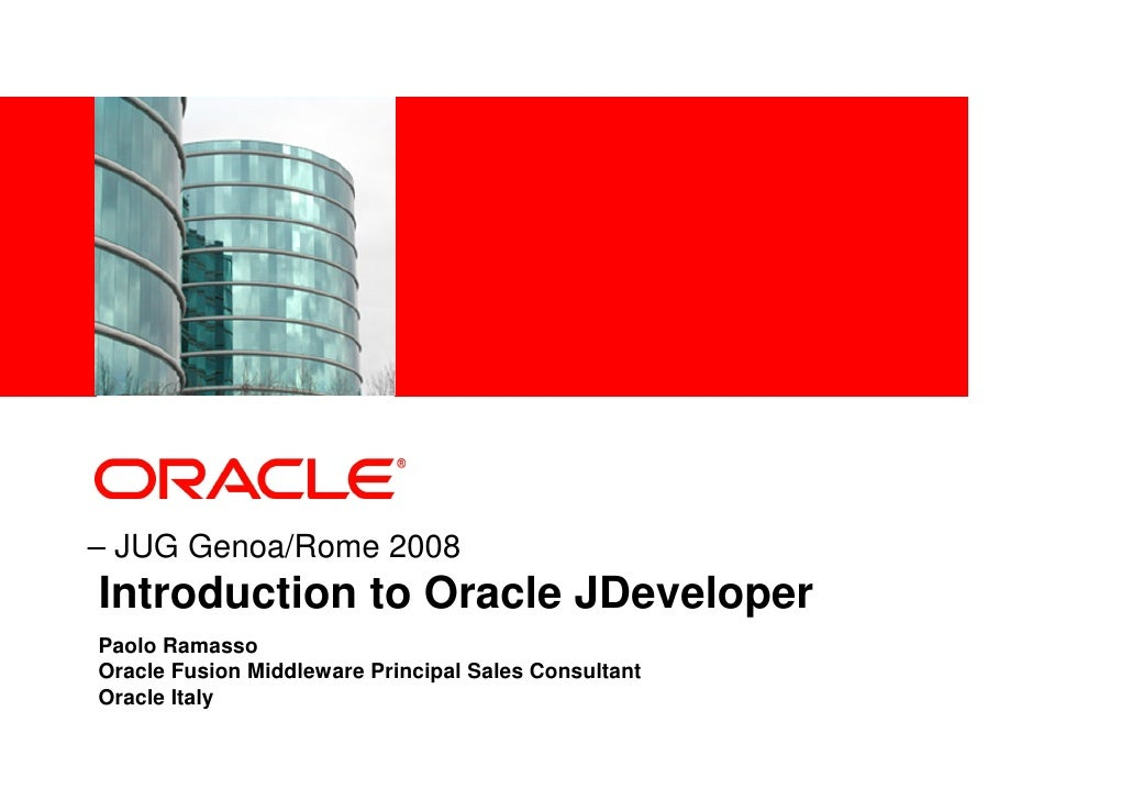 <Insert Picture Here>     – JUG Genoa/Rome 2008 Introduction to Oracle JDeveloper Paolo Ramasso Oracle Fusion Middleware P...