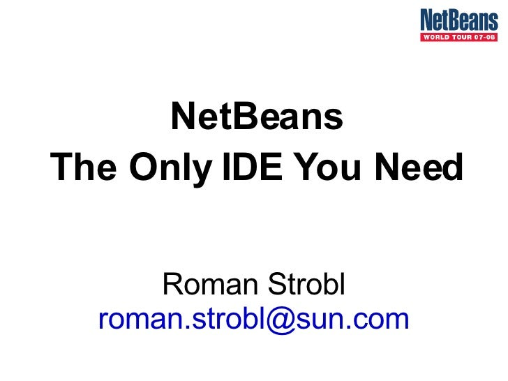 NetBeans The Only IDE You Need Roman Strobl [email_address]