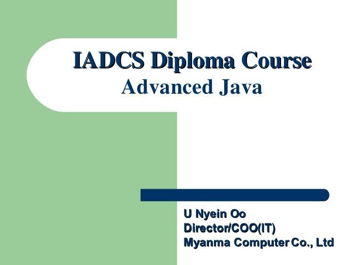 U Nyein Oo Director/COO(IT) Myanma Computer Co., Ltd IADCS Diploma Course Advanced Java