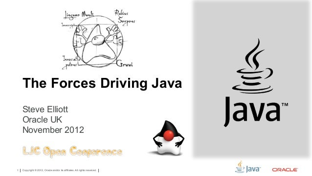 The Forces Driving Java    Steve Elliott    Oracle UK    November 20121   Copyright © 2012, Oracle and/or its affiliates. ...