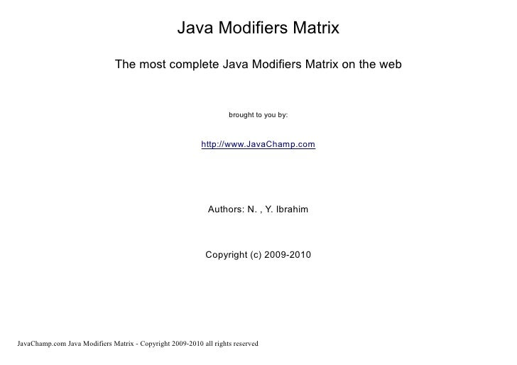 Java Modifiers Matrix                                 The most complete Java Modifiers Matrix on the web                  ...