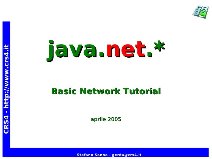 java.net.* CRS4 - http://www.crs4.it                                 Basic Network Tutorial                               ...