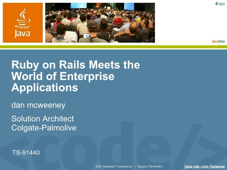 Ruby on Rails Meets the World of Enterprise Applications  dan mcweeney Solution Architect Colgate-Palmolive TS-91440