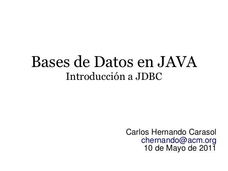 Bases de Datos en JAVA    Introducción a JDBC               Carlos Hernando Carasol                   chernando@acm.org   ...