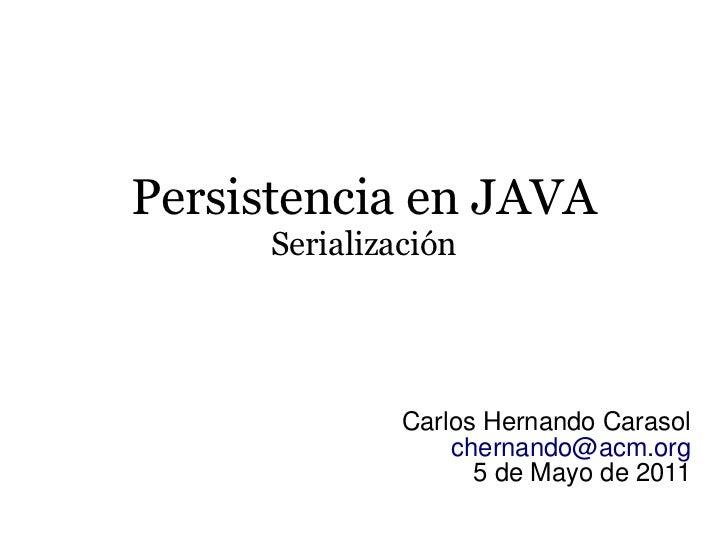 Persistencia en JAVA      Serialización               Carlos Hernando Carasol                   chernando@acm.org         ...