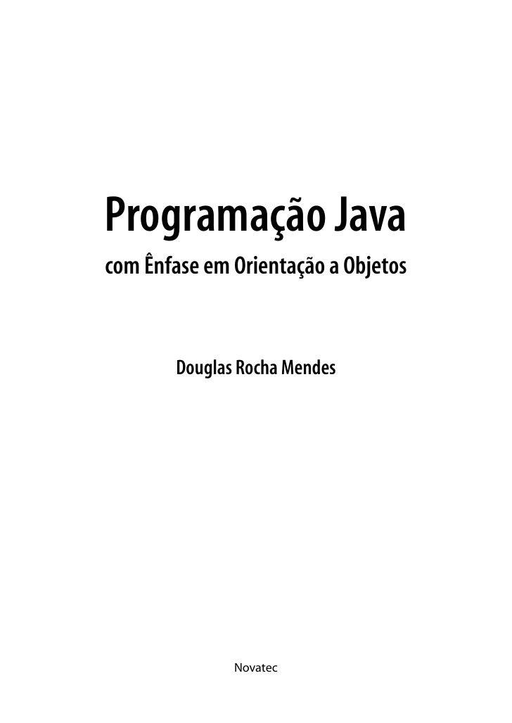 Programação Javacom Ênfase em Orientação a Objetos       Douglas Rocha Mendes              Novatec