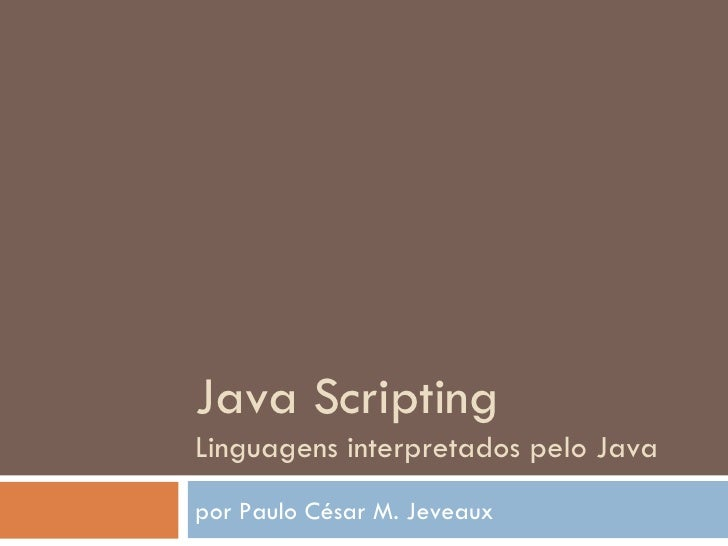 Java Scripting Linguagens interpretados pelo Java por Paulo César M. Jeveaux