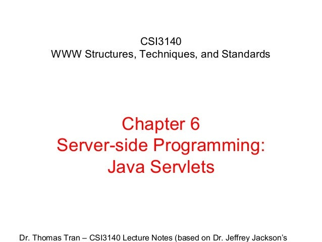CSI3140 WWW Structures, Techniques, and Standards  Chapter 6 Server-side Programming: Java Servlets  Dr. Thomas Tran – CSI...
