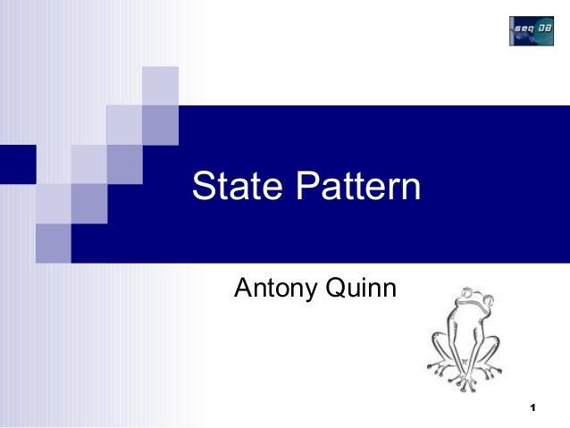 1 State Pattern Antony Quinn