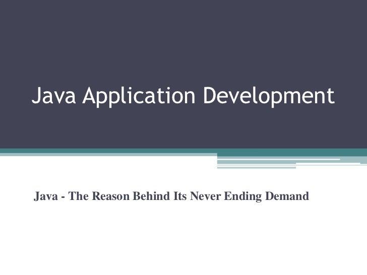Java Application Development<br />Java - The Reason Behind Its Never Ending Demand<br />