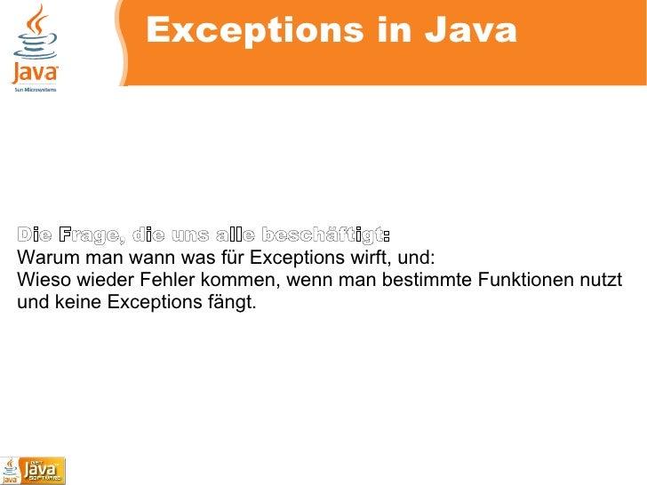 Exceptions in Java Die Frage, die uns alle beschäftigt: Warum man wann was für Exceptions wirft, und: Wieso wieder Fehler ...