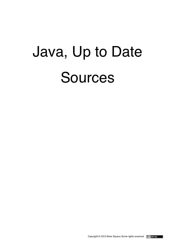 Java, Up to Date    Sources        Copyright © 2012 Akira Koyasu Some rights reserved.