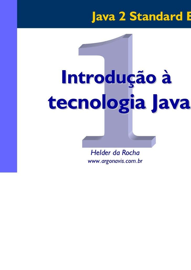 Java 2 Standard Edition Introdução àtecnologia Java     Helder da Rocha    www.argonavis.com.br                           1