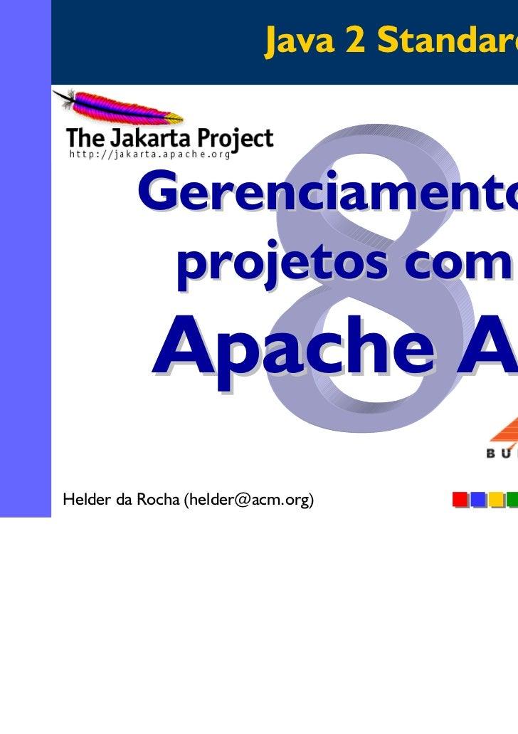 Java 2 Standard Edition         Gerenciamento de          projetos com o           Apache AntHelder da Rocha (helder@acm.o...