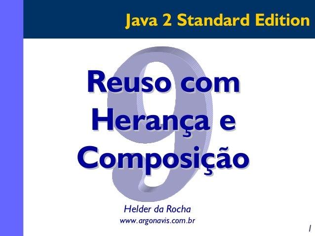 Java 2 Standard Edition  Reuso com Herança e Composição Helder da Rocha www.argonavis.com.br  1
