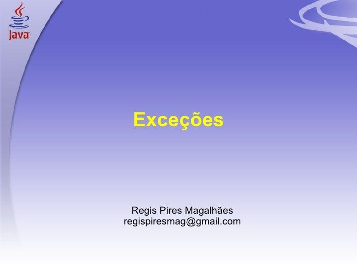 Exceções <ul><ul><li>Regis Pires Magalhães </li></ul></ul><ul><ul><li>[email_address] </li></ul></ul>