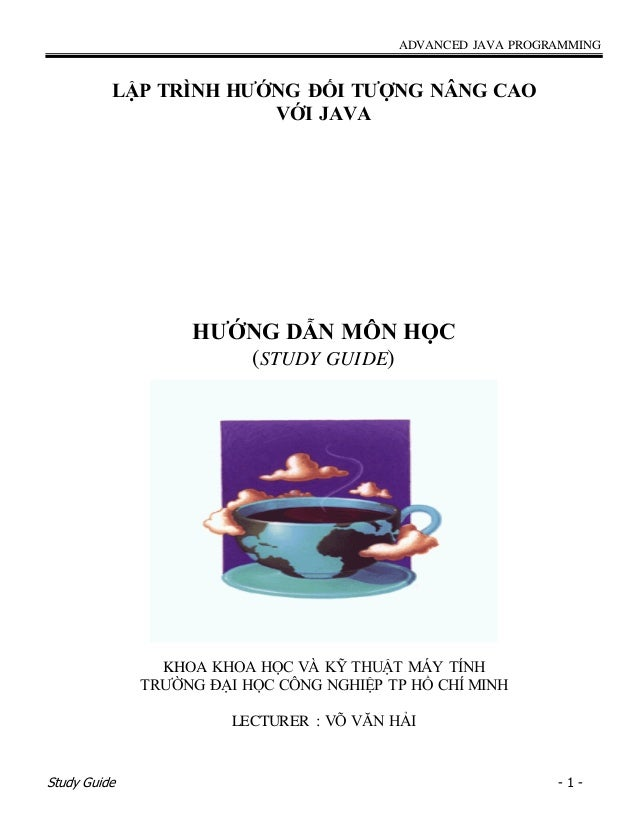 ADVANCED JAVA PROGRAMMING Study Guide - 1 - LẬP TRÌNH HƢỚNG ĐỐI TƢỢNG NÂNG CAO VỚI JAVA HƢỚNG DẪN MÔN HỌC (STUDY GUIDE) KH...