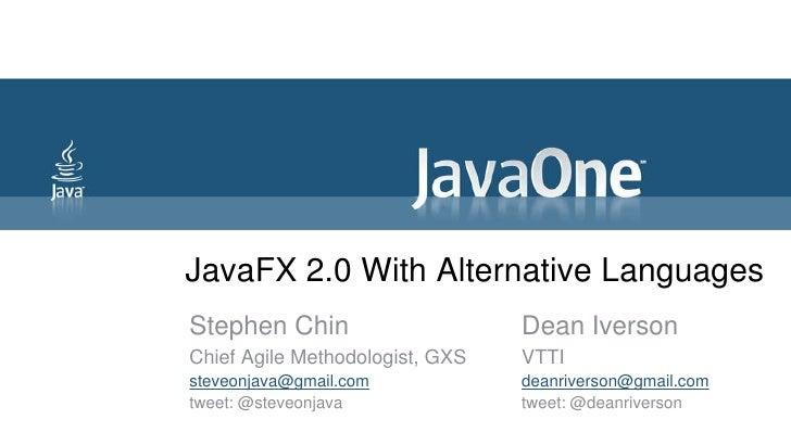 JavaFX 2.0 With Alternative Languages<br />Stephen Chin<br />Chief Agile Methodologist, GXS<br />steveonjava@gmail.com<br ...
