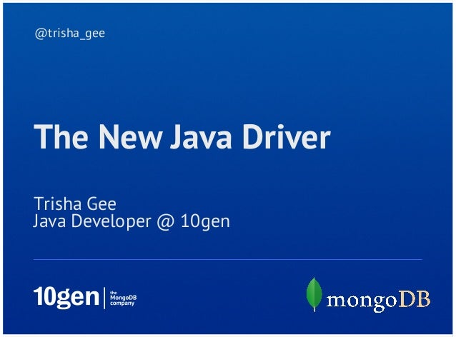 @trisha_geeThe New Java DriverTrisha GeeJava Developer @ 10gen
