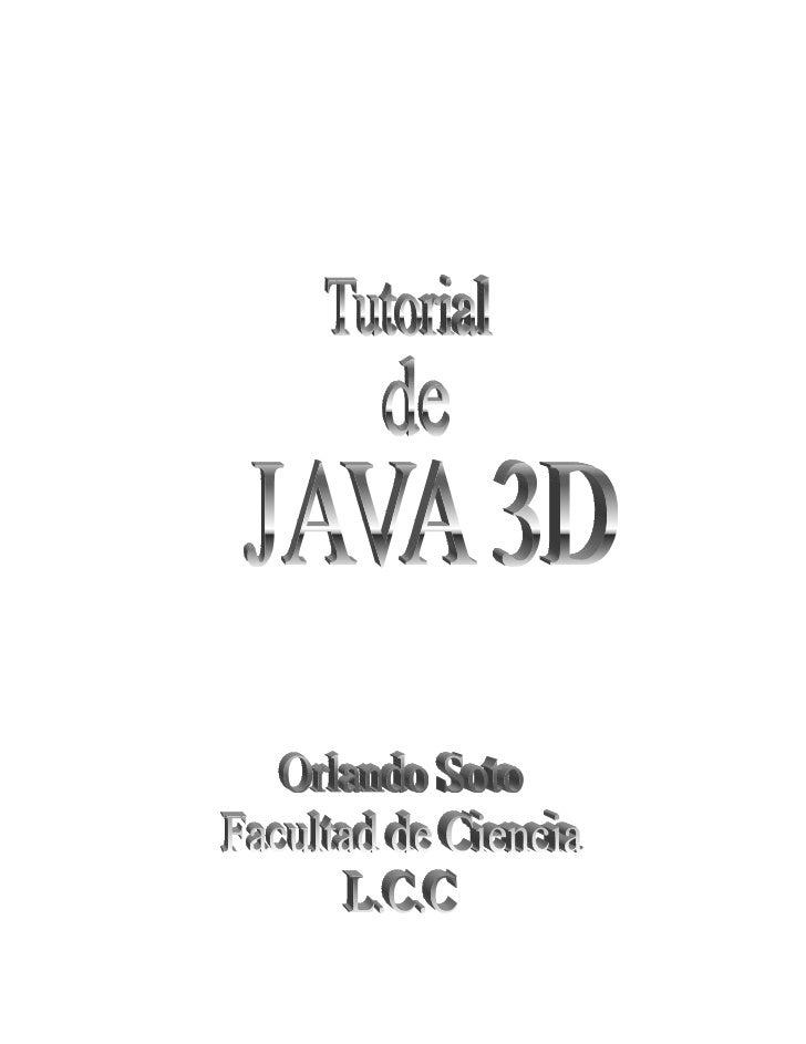 Indice•   Introducción        o ¿Qué es el API 3D de Java?        o ¿Qué Software se Necesita?•   El API Java 3D        o ...