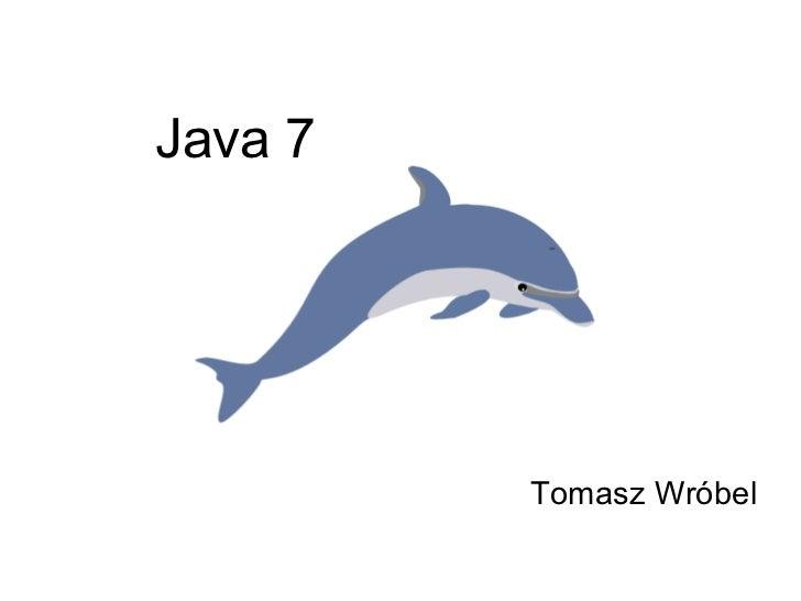 Java 7 Tomasz Wróbel