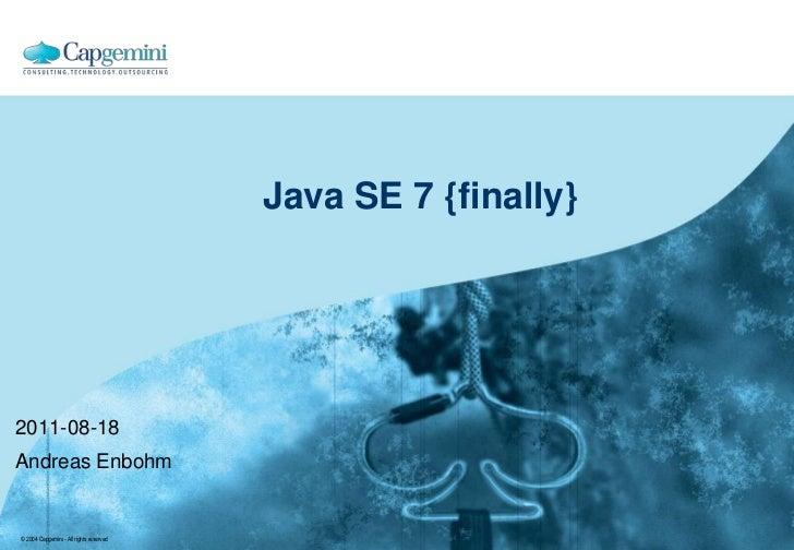Java SE 7 {finally}  <br />2011-08-18<br />Andreas Enbohm<br />