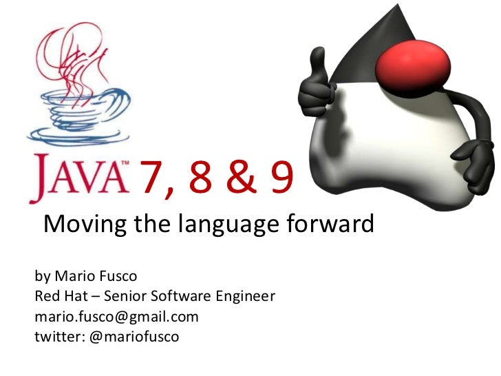 7, 8 & 9 Moving the language forwardby Mario FuscoRed Hat – Senior Software Engineermario.fusco@gmail.comtwitter: @mariofu...