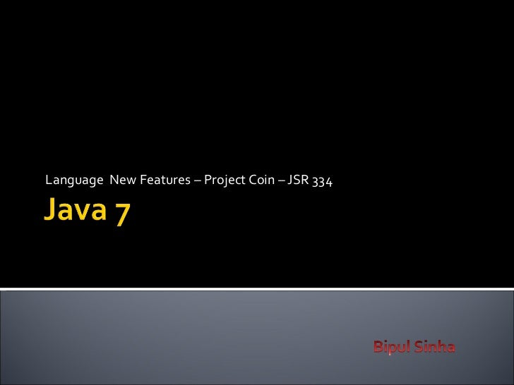 Language  New Features – Project Coin – JSR 334